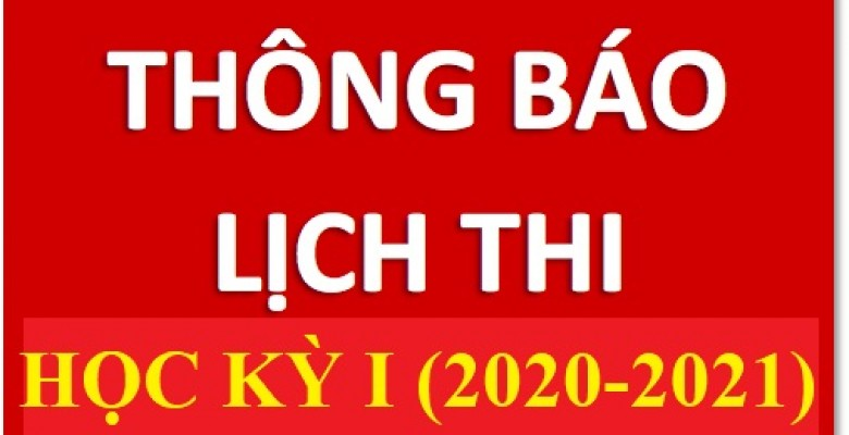 Lịch thi kết thúc học phần HKI (2020-2021) các lớp Đại học năm thứ Nhất: hình thức thi Viết và các hình thức thi khác (Tại CS1 và CS2)